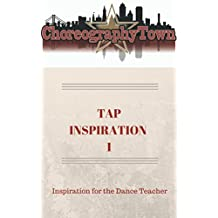 TAP INSPIRATION 1: Inspiration for the Dance Teacher (ChoreographyTown Book 3)