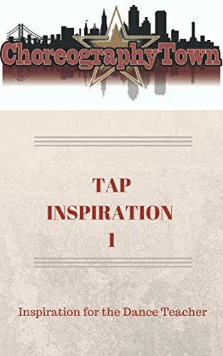 TAP INSPIRATION 1: Inspiration for the Dance Teacher (ChoreographyTown Book 3)