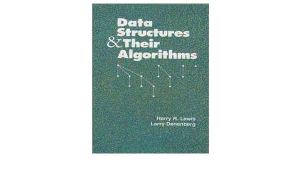 Data Structures and Their Algorithms (text only) by H.R.Lewis.L. Denenberg