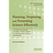 Planning, Proposing, and Presenting Science Effectively: A Guide for Graduate Students and Researchers in the Behavioral Sciences and Biology