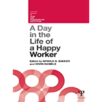 A Day in the Life of a Happy Worker (Current Issuesin Work and Oganizational Psychology) (English Edition)