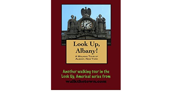 A Walking Tour of Albany, New York (Look Up, America!)