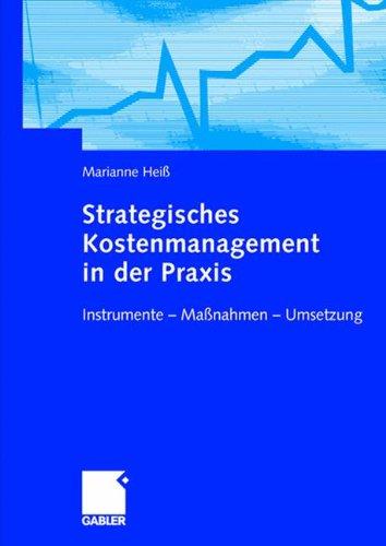 Strategisches Kostenmanagement in der Praxis: Instrumente ― Maßnahmen ― Umsetzung Gebundenes Buch – 29. November 2004 Marianne Heiß Gabler Verlag 3409126317 Strategisches Management