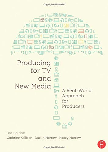 Producing for TV and New Media, Third Edition: A Real-World Approach for Producers