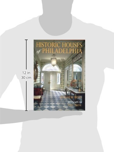 Historic Houses of Philadelphia : A Tour of the Region's Museum Homes