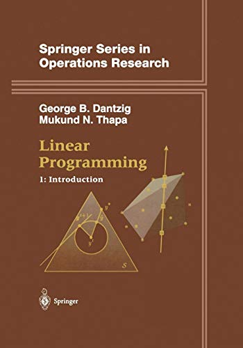 Linear Programming 1: Introduction (Springer Series In Operations Research And Financial Engineering) George B. Dantzig