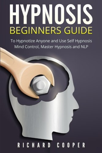 Hypnosis Beginners Guide:: Learn How To Use Hypnosis To Relieve Stress, Anxiety, Depression And Become Happier by CreateSpace Independent Publishing Platform