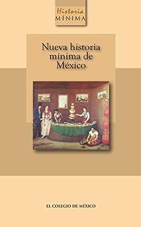 Nueva historia mínima de México eBook: Gonzalbo, Pablo Escalante: Amazon.es: Tienda Kindle