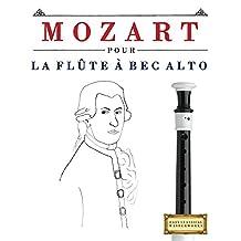 Mozart pour la Flûte à bec Alto: 10 pièces faciles pour la Flûte à bec Alto débutant livre (French Edition)
