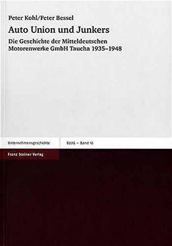 Auto Union und Junkers: Die Geschichte der Mitteldeutschen Motorenwerke GmbH Taucha 1935-1948 (Beiträge zur Unternehmensgeschichte, Band 16)