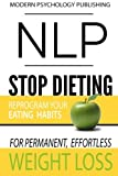 Health Fitness Dieting Best Deals - NLP: Stop Dieting: Reprogram Your Eating Habits for Permanent, Effortless Weight Loss