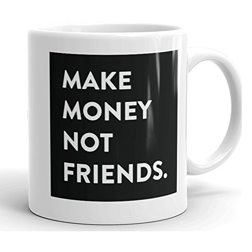 Cute Halloween Quotes Sayings Kids (Make Money not Friends Sarcastic Funny Coffee Mug Unique Novelty Ceramic Cup with Quotes and Sayings for Women, Men, Mom, Dad, Girlfriend, Boyfriend, Work Home or Office Great Idea for Birthday, xmas)