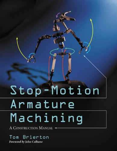 Stop-Motion Armature Machining: A Construction Manual por Tom Brierton