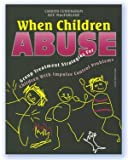 When Children Abuse : Group Treatment Strategies for Children with Impulse Control Problems, Cunningham, Carolyn and MacFarlane, Kee, 1884444237