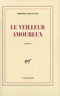 Le Veilleur amoureux par Philippe Delaveau
