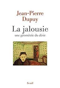 La jalousie : Une géometrie du désir par Jean-Pierre Dupuy