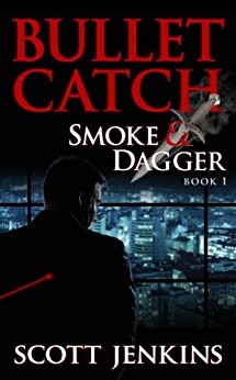 Bullet Catch: Smoke & Dagger Book 1 by [Jenkins, Scott]