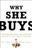 Why She Buys: The New Strategy for Reaching the World's Most Powerful Consumers