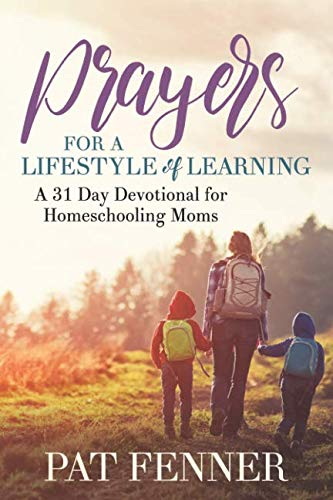 Prayers for a Lifestyle of Learning: A 31-day Devotional for Homeschooling Moms