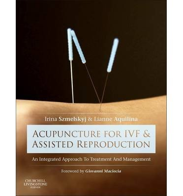 [(Acupuncture for IVF and Assisted Reproduction: An Integrated Approach to Treatment and Management)] [Author: Irina Szmelskyj] published on (October, 2014) ebook