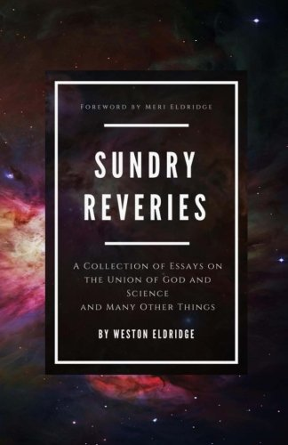 Sundry Reveries: A Collection of Essays on the Union of God and Science and Many Other Things