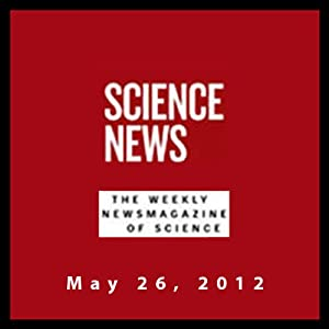 Science News, May 26, 2012 Periodical