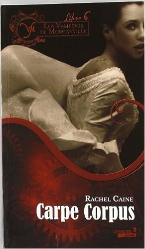 Los Vampiros de Morganville VI. Carpe Corpus: 6 Fantasia Juvenil Versatil: Amazon.es: Rachel Caine, Daniel Aldea Rossell: Libros