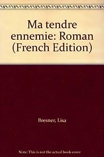 Ma tendre ennemie : roman, Bresner, Lisa