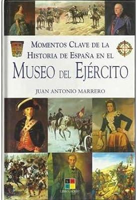 MOMENTOS CLAVE DE LA HISTORIA DE ESPAÑA EN EL MUSEO DEL EJÉRCITO: Amazon.es: Libros