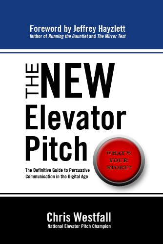 The New Elevator Pitch: The Definitive Guide to Persuasive Communication in the Digital Age (The Best Elevator Pitch)