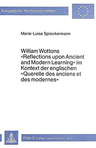 William Wottons «Reflections upon Ancient and Modern Learning» im Kontext der englischen «Querelle des anciens et des modernes» (Europäische ... Universitaires Européennes) (German Edition)