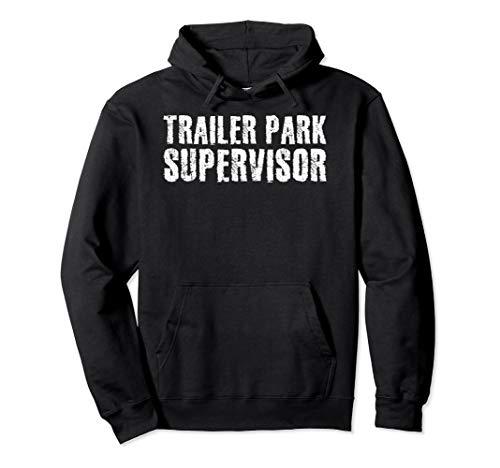 TRAILER PARK SUPERVISOR Hood Funny Mobile Redneck Gift Idea -