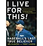 img - for [ I Live for This: Baseball's Last True Believer By Plaschke, Bill ( Author ) Paperback 2009 ] book / textbook / text book