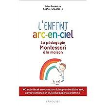 ENFANT ARC-EN-CIEL (L') : LA PÉDAGOGIE MONTESSORI À LA MAISON