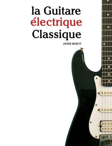 la Guitare lectrique Classique: Pices faciles de Bach, Mozart, Beethoven, ainsi que d'autres compositeurs (French Edition)