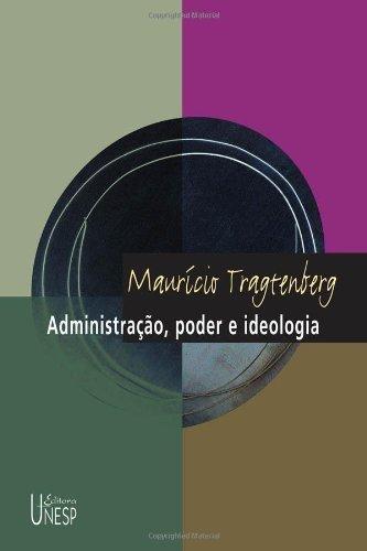Administração, poder e ideologia (Portuguese Edition)