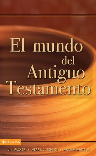 Mundo del Antiguo Testamento, El [J. I. Packer - Merrill C. Tenney - William White  Jr.] (Tapa Blanda)