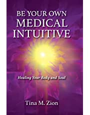Be Your Own Medical Intuitive: Healing Your Body and Soul