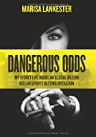 Dangerous Odds: My Secret Life Inside an Illegal Billion Dollar Sports Betting Operation