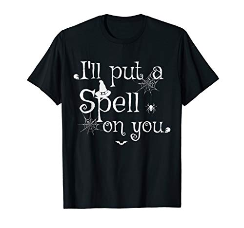 Halloween Funny Witch Saying I'll Put A Spell On You TShirt -