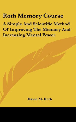Roth Memory Course: A Simple And Scientific Method Of Improving The Memory And Increasing Mental Power by Brand: Kessinger Publishing, LLC