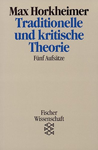 Traditionelle und kritische Theorie: Fünf Aufsätze