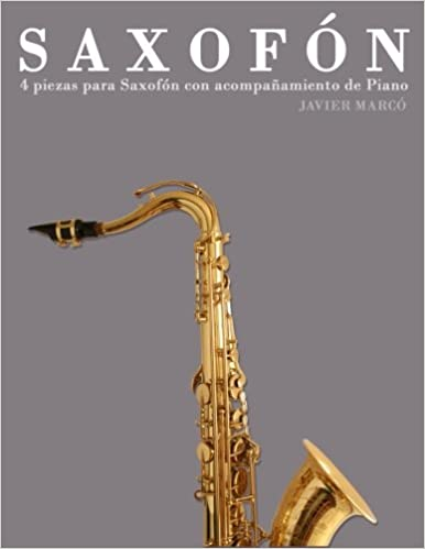 Saxofón: 4 piezas para Saxofón con acompañamiento de Piano: Amazon.es: Javier Marcó: Libros