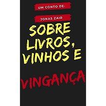 Conto: Sobre livros, vinhos e vingança (Contos de Jonas Zair)