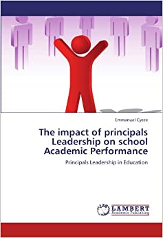 Book The impact of principals Leadership on school Academic Performance: Principals Leadership in Education