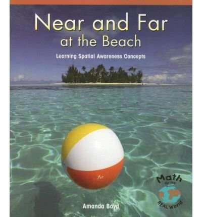 Read Online Near and Far at the Beach: Learning Spatial Awareness Concepts (Math for the Real World: Early Emergent) (Paperback) - Common PDF