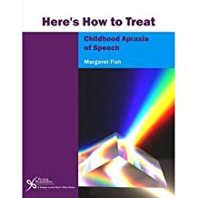 [(Here's How to Treat Childhood Apraxia of Speech)] [Author: Margaret A. Fish] published on (January, 2011)