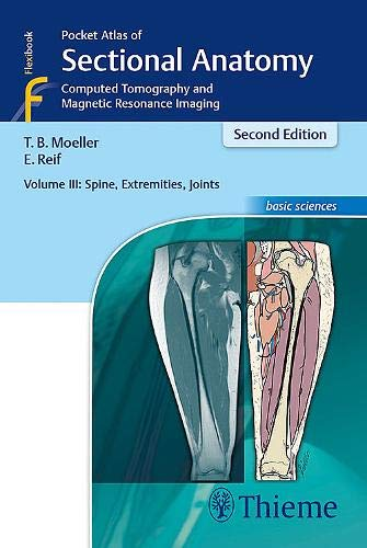 (Pocket Atlas of Sectional Anatomy, Volume III: Spine, Extremities, Joints: Computed Tomography and Magnetic Resonance Imaging)