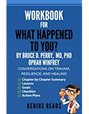 Workbook for What Happened to You? By Bruce D. Perry, MD, PhD & Oprah Winfrey: Conversations on Trauma, Resilience, and Healing