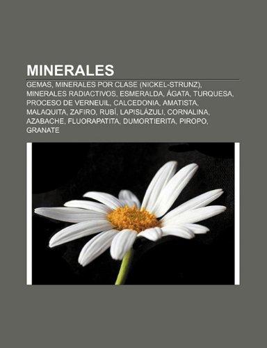 Minerales: Gemas, Minerales Por Clase (Nickel-Strunz), Minerales Radiactivos, Esmeralda, Agata, Turquesa, Proceso de...
